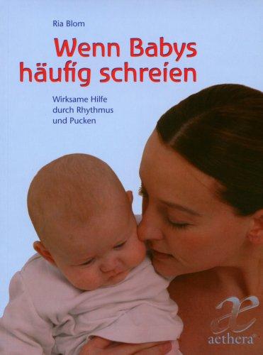 Puckhilfe-Buch von Ria Blom: Wenn Babys häufig schreien - Wirksame Hilfe durch Rhythmus und Pucken